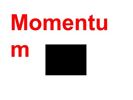 Momentu m. Importance of Momentum. Momentum is a corner stone concept in Physics. It is a conserved quantity. That is, within a closed isolated system.
