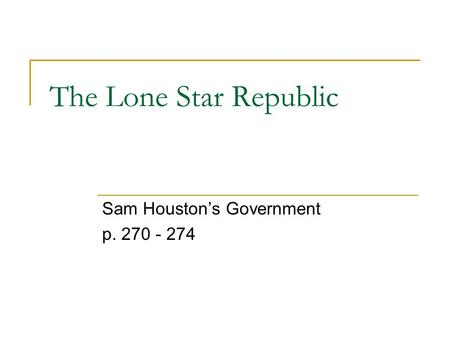 The Lone Star Republic Sam Houston's Government p. 270 - 274.