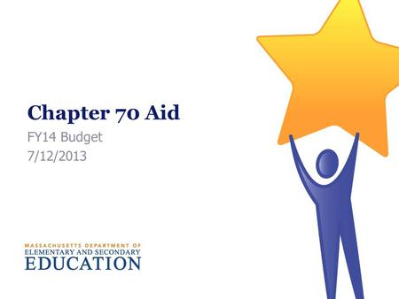 Chapter 70 Aid FY14 Budget 7/12/2013. FY14 Chapter 70 Summary Aid 73 districts receive foundation aid to ensure that they do not fall below their foundation.