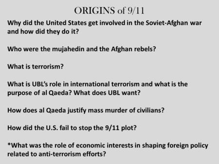ORIGINS of 9/11 Why did the United States get involved in the Soviet-Afghan war and how did they do it? Who were the mujahedin and the Afghan rebels? What.