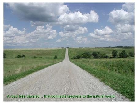A road less traveled… that connects teachers to the natural world.