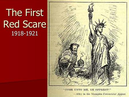 "The First Red Scare 1918-1921. WWI Ends 1918 Numerous deaths and destruction Numerous deaths and destruction world ""mood"" altered becoming violent and."