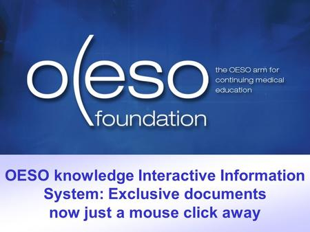 OESO knowledge Interactive Information System: Exclusive documents now just a mouse click away.
