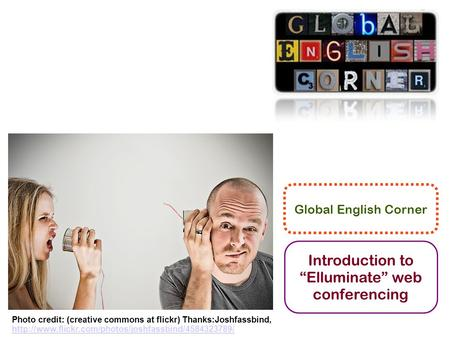 "Global English Corner Introduction to ""Elluminate"" web conferencing Photo credit: (creative commons at flickr) Thanks:Joshfassbind,"