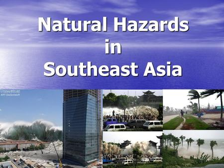 Natural Hazards in Southeast Asia. Earthquake/Tsunami Indonesia 2004 Deaths - Deaths - 229,866 Damages - Damages - 9.2 Earthquake caused the tsunami.