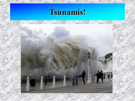Tsunamis!. Tsunamis Caused by vertical displacement of water Seismic sea waves Not tidal waves, not caused by wind Appear small in the open ocean Grow.