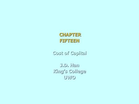 CHAPTER CHAPTERFIFTEEN Cost of Capital J.D. Han King's College UWO.