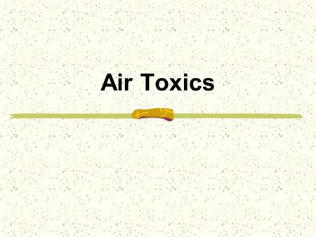 Air Toxics. 2 What are Air Toxics? Toxic chemicals Cause serious health effects such as cancer.