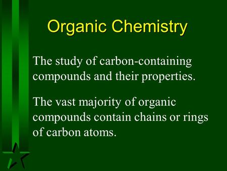 Organic Chemistry The study of carbon-containing compounds and their properties. The vast majority of organic compounds contain chains or rings of carbon.