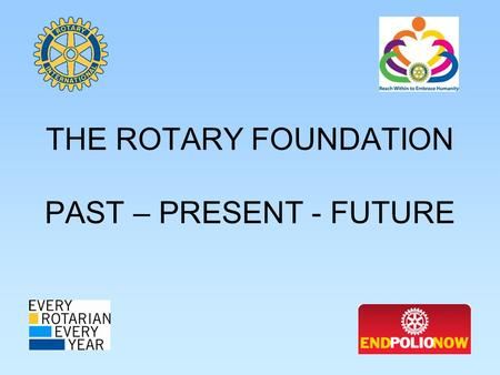 THE ROTARY FOUNDATION PAST – PRESENT - FUTURE. ROTARY INTERNATIONAL VS. THE ROTARY FOUNDATION ROTARY INTERNATIONAL Rotary is an association of Rotary.