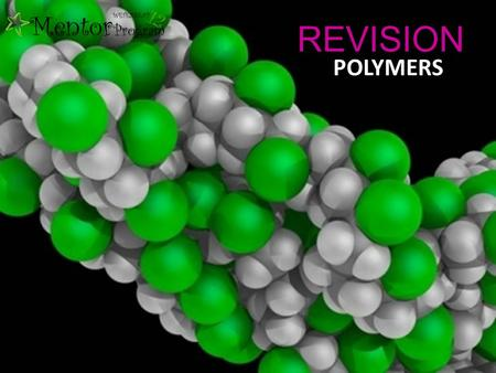 REVISION POLYMERS. A molecule that consists of a large number of atoms MACROMOLECULE POLYMER A large molecule composed of smaller monomer units covalently.