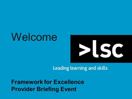 Welcome Framework for Excellence Provider Briefing Event.