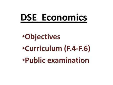 DSE Economics Objectives Curriculum (F.4-F.6) Public examination.