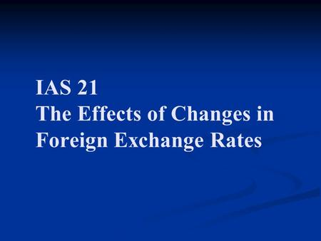 IAS 21 The Effects of Changes in Foreign Exchange Rates.