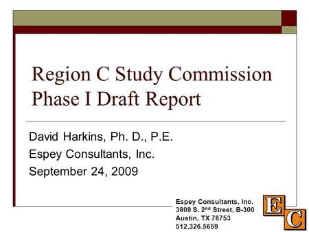 Region C Study Commission Phase I Draft Report David Harkins, Ph. D., P.E. Espey Consultants, Inc. September 24, 2009 Espey Consultants, Inc. 3809 S. 2.