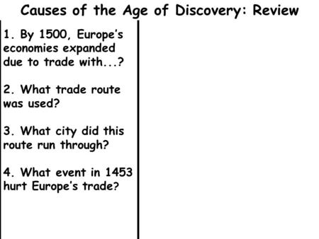 1. By 1500, Europe's economies expanded due to trade with...? 2. What trade route was used? 3. What city did this route run through? 4. What event in 1453.