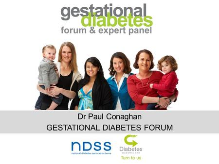 Dr Paul Conaghan GESTATIONAL DIABETES FORUM. Obstetric Management Dr Paul Conaghan Staff Specialist - O&G Mater Mothers Hospital Private Practice - Eve.