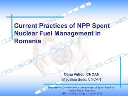 Current Practices of NPP Spent Nuclear Fuel Management in Romania Oana Velicu, CNCAN Madalina Budu, CNCAN International Conference on Management of Spent.