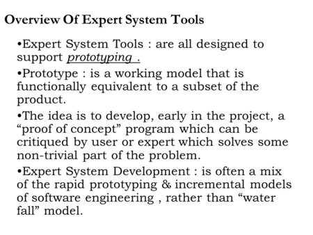 Overview Of Expert System Tools Expert System Tools : are all designed to support prototyping. Prototype : is a working model that is functionally equivalent.