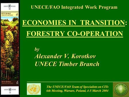 The UNECE/FAO Team of Specialists on CITs 6th Meeting, Warsaw, Poland, 4-5 March 2004 : ECONOMIES IN TRANSITION: FORESTRY CO-OPERATION by Alexander V.