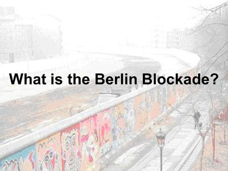What is the Berlin Blockade?. Introduction The Berlin Blockade was… a symbol of the Cold War started in 1948 and ended in 1949 carried out by the USSR.