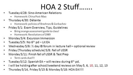 HOA 2 Stuff……. Tuesday 4/28: Sino-American Relations – Homework: China Post-Mao Thursday 4/30: Détente – Homework: policies of Brezhnev & Gorbachev Friday.