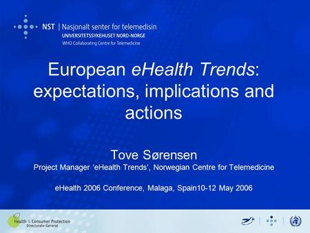 European eHealth Trends: expectations, implications and actions Tove Sørensen Project Manager 'eHealth Trends', Norwegian Centre for Telemedicine eHealth.