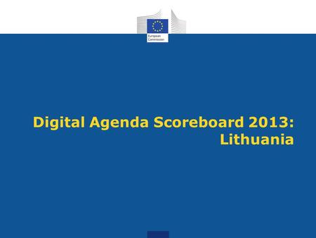 Digital Agenda Scoreboard 2013: Lithuania. Standard fixed broadband* availability Basic broadband for all by 2013 adding wireless, EU coverage is 99.97%