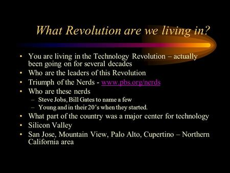 What Revolution are we living in? You are living in the Technology Revolution – actually been going on for several decades Who are the leaders of this.