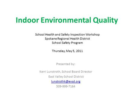 Indoor Environmental Quality Presented by: Kerri Lunstroth, School Board Director East Valley School District 509-999-7164 School Health.