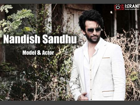 NANDISH SANDHU (age 31) a dynamic actor and Indian model was born on 25th December and hails from Rajasthan. After completing schooling from Dholpur,
