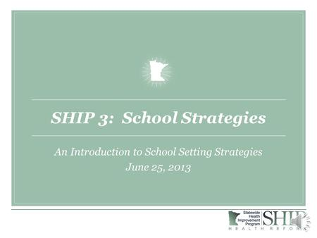 SHIP 3: School Strategies An Introduction to School Setting Strategies June 25, 2013.