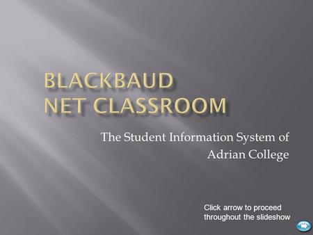 The Student Information System of Adrian College Click arrow to proceed throughout the slideshow.