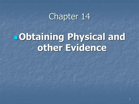 1 Chapter 14 Obtaining Physical and other Evidence Obtaining Physical and other Evidence.