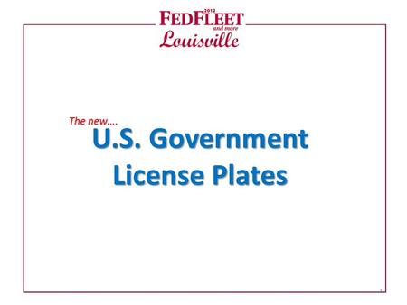 U.S. Government License Plates The new…. 1. Circle of Life for License Plates 1: Manufacture & Shipment 2: Received at Agency 3: Use (Attached to a Vehicle)