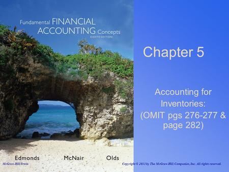 Chapter 5 Accounting for Inventories: (OMIT pgs 276-277 & page 282) McGraw-Hill/Irwin Copyright © 2013 by The McGraw-Hill Companies, Inc. All rights reserved.
