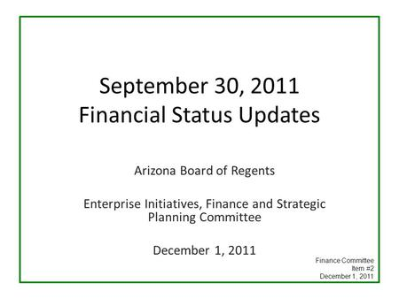 September 30, 2011 Financial Status Updates Arizona Board of Regents Enterprise Initiatives, Finance and Strategic Planning Committee December 1, 2011.
