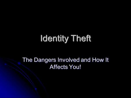 Identity Theft The Dangers Involved and How It Affects You!