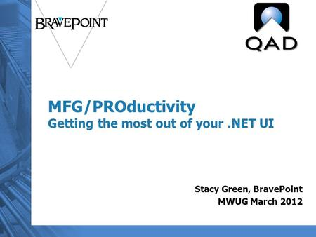 MFG/PROductivity Getting the most out of your.NET UI Stacy Green, BravePoint MWUG March 2012.