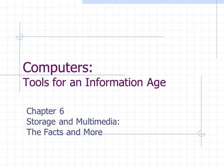Computers: Tools for an Information Age Chapter 6 Storage and Multimedia: The Facts and More.
