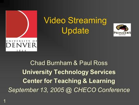 1 Video Streaming Update Chad Burnham & Paul Ross University Technology Services Center for Teaching & Learning September 13, CHECO Conference.