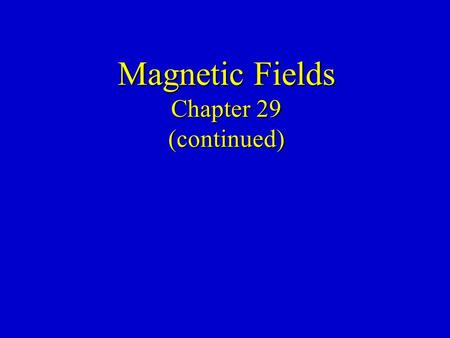 "Magnetic Fields Chapter 29 (continued). Force on a Charge in a Magnetic Field v F B q m (Use ""Right-Hand"" Rule to determine direction of F)"