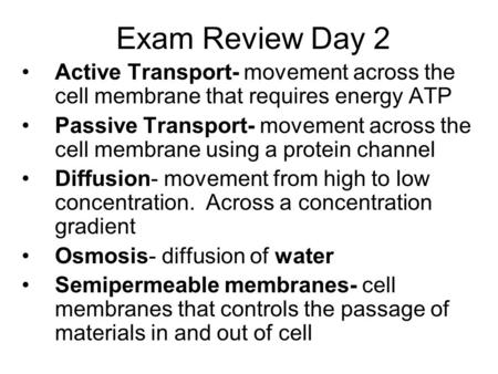 Exam Review Day 2 Active Transport- movement across the cell membrane that requires energy ATP Passive Transport- movement across the cell membrane using.