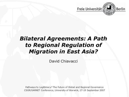 Bilateral Agreements: A Path to Regional Regulation of Migration in East Asia? David Chiavacci Pathways to Legitimacy? The Future of Global and Regional.