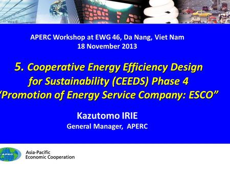 CEEDS Phase 4 - 1/20 0. APERC Workshop at EWG 46, Da Nang, Viet Nam 18 November 2013 5. Cooperative Energy Efficiency Design 5. Cooperative Energy Efficiency.