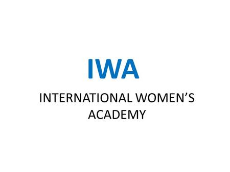 IWA INTERNATIONAL WOMEN'S ACADEMY. REACH THE UNREACHED OUR PROJECT AND OUR AIM……