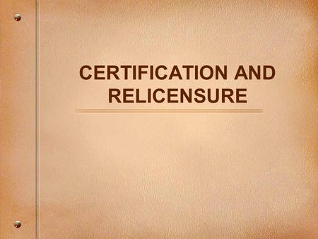 CERTIFICATION AND RELICENSURE. INITIAL LICENSE Approved Teacher Prep. Program (BA/BS or post-BA/BS) Must pass the MTEL Must teach for at least 3 years.