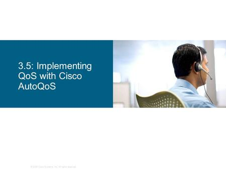 © 2006 Cisco Systems, Inc. All rights reserved. 3.5: Implementing QoS with Cisco AutoQoS.
