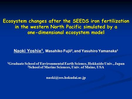 Ecosystem changes after the SEEDS iron fertilization in the western North Pacific simulated by a one-dimensional ecosystem model Naoki Yoshie1, Masahiko.