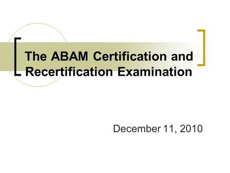 The ABAM Certification and Recertification Examination December 11, 2010.